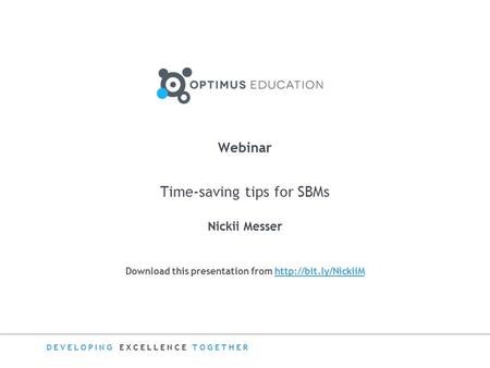 DEVELOPING EXCELLENCE TOGETHER Download this presentation from  Webinar Time-saving tips for SBMs Nickii Messer.