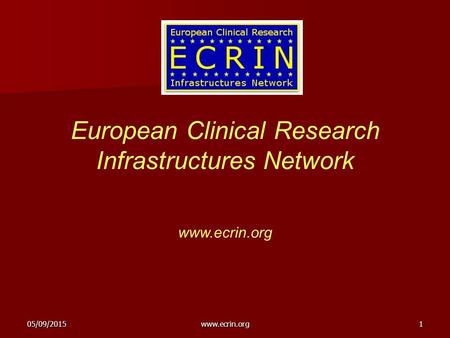 05/09/2015www.ecrin.org1 European Clinical Research Infrastructures Network www.ecrin.org.