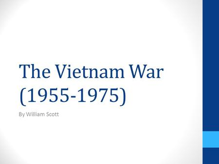 The Vietnam War (1955-1975) By William Scott. Background Information The Vietnam War emerged out of the Indochina War (1946- 1954). The outcome of this.