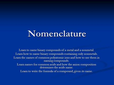 Nomenclature Learn to name binary compounds of a metal and a nonmetal.