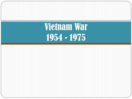 Vietnam War 1954 - 1975. May 1954 Battle of Dien Bien Phu French lose battle & leave Vietnam Vietminh in control Who's who? Vietminh Communists from the.