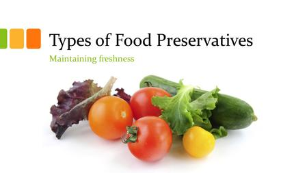 Types of Food Preservatives Maintaining freshness.