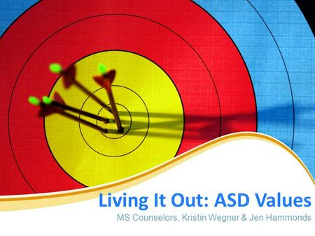 Living It Out: ASD Values MS Counselors, Kristin Wegner & Jen Hammonds.