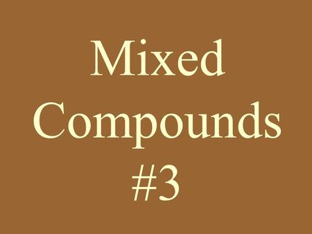Mixed Compounds #3. 1. copper (I) iodide 2. copper (II) iodide 3. tetraphosphorus decoxide 4. cobalt (II) iodide 5. sodium carbonate 6. sulfuric acid.