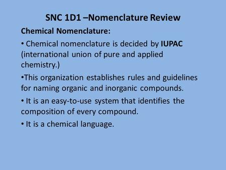 SNC 1D1 –Nomenclature Review Chemical Nomenclature: Chemical nomenclature is decided by IUPAC (international union of pure and applied chemistry.) This.