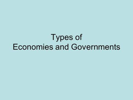 Types of Economies and Governments. Today's Mission Create 2 posters –1 poster will include the three different types of economies Market (Capitalism),