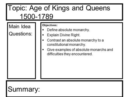 Topic: Age of Kings and Queens 1500-1789 Main Idea Questions: Objectives:  Define absolute monarchy.  Explain Divine Right.  Contrast an absolute monarchy.