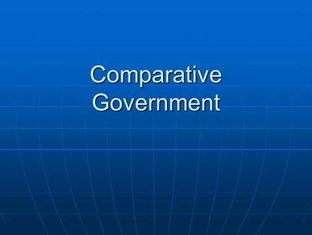 Comparative Government. Essential Questions How is the leader chosen, or how does the leader acquire power? How is the leader chosen, or how does the.