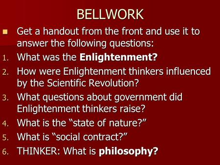 BELLWORK Get a handout from the front and use it to answer the following questions: Get a handout from the front and use it to answer the following questions: