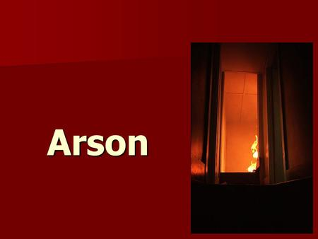 1 Arson. 2 What is fire? A study of arson needs to begin with an understanding of fire. A study of arson needs to begin with an understanding of fire.