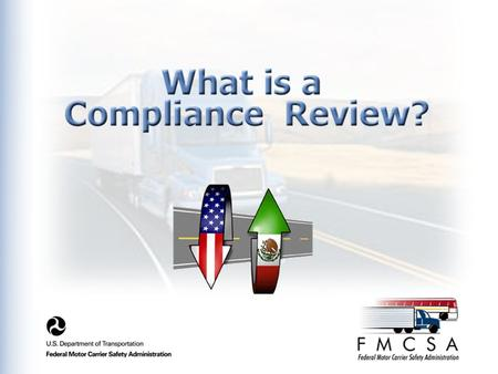 ■ This Training Module is designed to educate Management on FMCSA Compliance Review (CR).