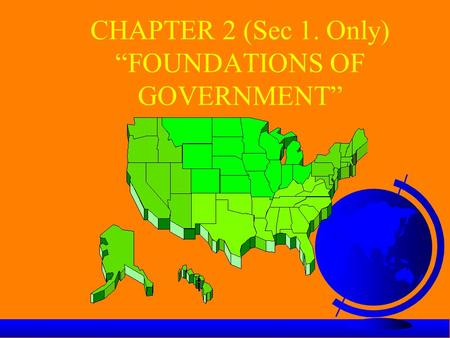 "CHAPTER 2 (Sec 1. Only) ""FOUNDATIONS OF GOVERNMENT"""