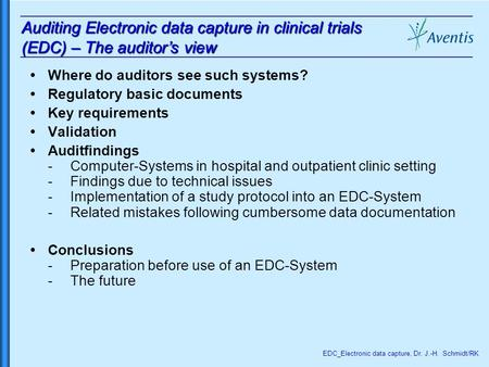 EDC_Electronic data capture, Dr. J.-H. Schmidt/RK Auditing Electronic data capture in clinical trials (EDC) – The auditor's view  Where do auditors see.