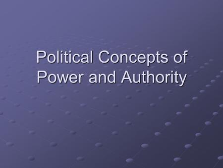 Political Concepts of Power and Authority. What is Power? Political power, is the ability to make and carry out decisions, is dependent on certain sources.