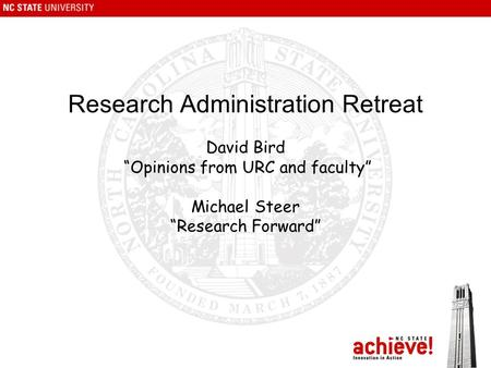 "Research Administration Retreat David Bird ""Opinions from URC and faculty"" Michael Steer ""Research Forward"""