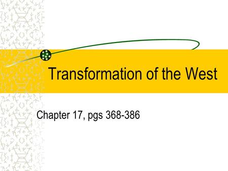 Transformation of the West Chapter 17, pgs 368-386.