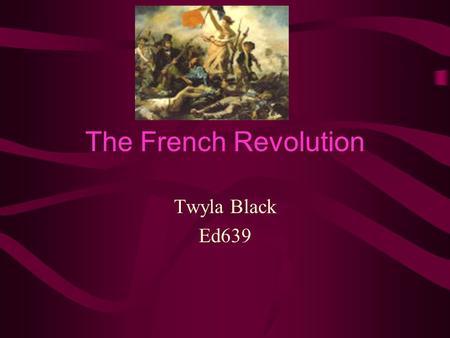 The French Revolution Twyla Black Ed639 Age of Revolution Unit First lesson Ninth Grade Social Studies Class.