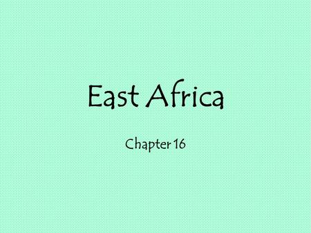 East Africa Chapter 16. Lesson 1 Guiding Question What features help define Ethiopia's culture?