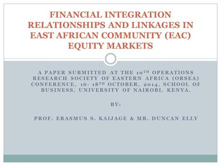 A PAPER SUBMITTED AT THE 10 TH OPERATIONS RESEARCH SOCIETY OF EASTERN AFRICA (ORSEA) CONFERENCE, 16- 18 TH OCTOBER, 2014, SCHOOL OF BUSINESS, UNIVERSITY.