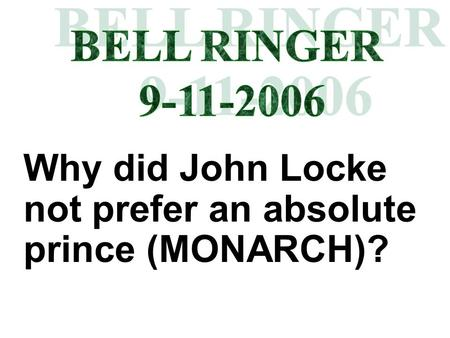 Why did John Locke not prefer an absolute prince (MONARCH)?