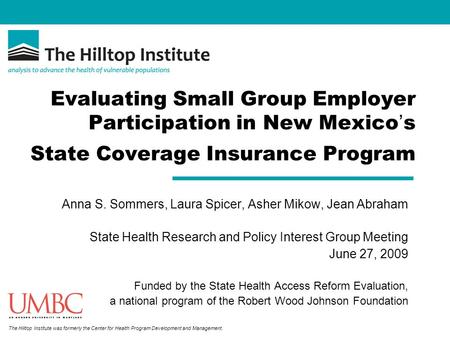 The Hilltop Institute was formerly the Center for Health Program Development and Management. Evaluating Small Group Employer Participation in New Mexico.