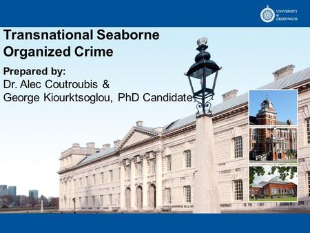 Transnational Seaborne Organized Crime Prepared by: Dr. Alec Coutroubis & George Kiourktsoglou, PhD Candidate.