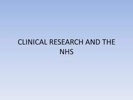 CLINICAL RESEARCH AND THE NHS. Research and clinical governance Translational research using samples and data Qualitative research Multidisciplinary nature.