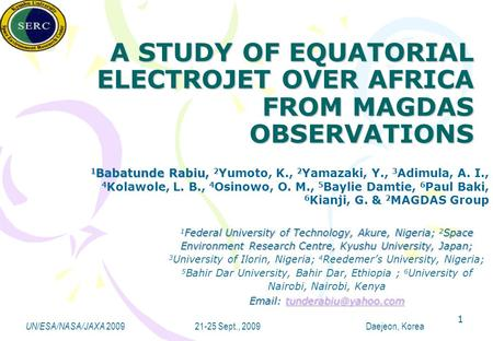 UN/ESA/NASA/JAXA 2009 21-25 Sept., 2009 Daejeon, Korea A STUDY OF EQUATORIAL ELECTROJET OVER AFRICA FROM MAGDAS OBSERVATIONS 1 Federal University of Technology,