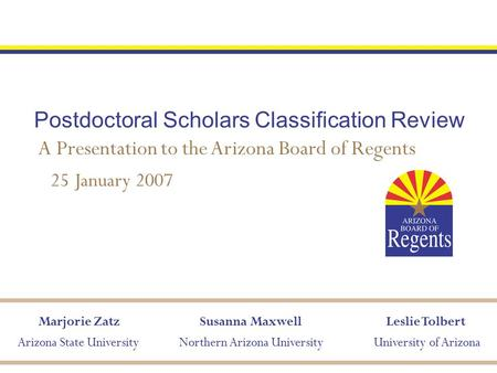 Marjorie Zatz Arizona State UniversityUniversity of Arizona Leslie TolbertSusanna Maxwell Northern Arizona University Postdoctoral Scholars Classification.