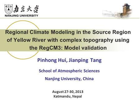 Regional Climate Modeling in the Source Region of Yellow River with complex topography using the RegCM3: Model validation Pinhong Hui, Jianping Tang School.