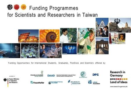 Funding Programmes for Scientists and Researchers in Taiwan © Hagenguth/DAAD © Forschungsverbund Berlin © Bezergheanu Mircea © Syngenta© Bayer AG © Syngenta.