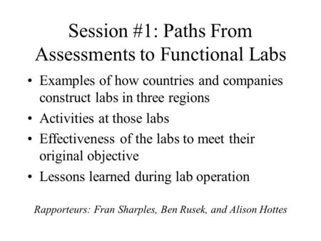 Session #1: Paths From Assessments to Functional Labs Examples of how countries and companies construct labs in three regions Activities at those labs.