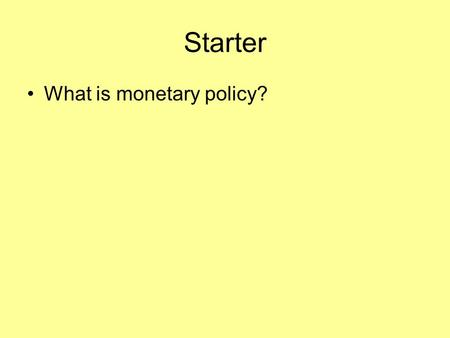 Starter What is monetary policy?. Types of Government Review Types of Economic Systems.