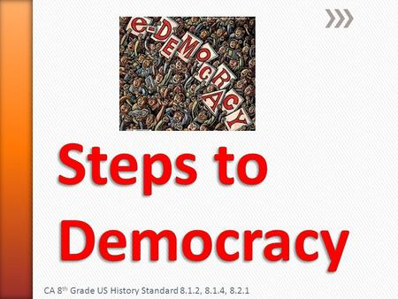 Steps to Democracy CA 8th Grade US History Standard 8.1.2, 8.1.4, 8.2.1.