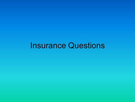 Insurance Questions. DISCLAIMER I am not an attorney, therefore any information provided is not legal advice. It is purely information based on my conversations.