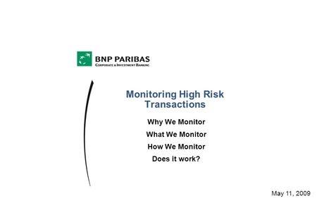 Monitoring High Risk Transactions May 11, 2009 Why We Monitor What We Monitor How We Monitor Does it work?