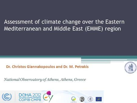 Assessment of climate change over the Eastern Mediterranean and Middle East (EMME) region Dr. Christos Giannakopoulos and Dr. M. Petrakis National Observatory.