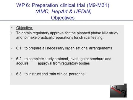 BALANCE WP 6: Preparation clinical trial (M9-M31) (AMC, HepArt & UEDIN) Objectives Objective: To obtain regulatory approval for the planned phase I/IIa.