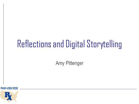 Reflections and Digital Storytelling Amy Pittenger.