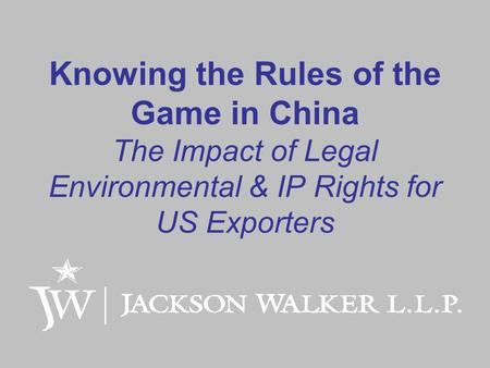 Knowing the Rules of the Game in China The Impact of Legal Environmental & IP Rights for US Exporters.