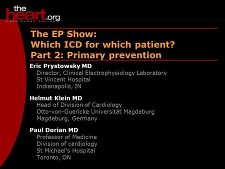 EP Show – Aug 2003 ICDs – Primary prevention The EP Show: Which ICD for which patient? Part 2: Primary prevention Eric Prystowsky MD Director, Clinical.