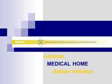 National MEDICAL HOME Autism Initiative. Waisman Center University Center for Excellence in Developmental Disabilities University of Wisconsin - Madison.