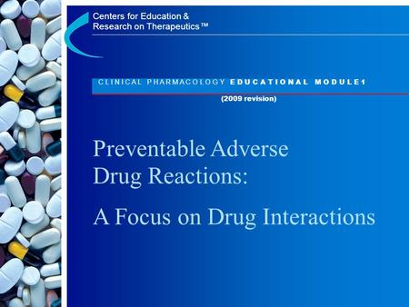 Centers for Education & Research on Therapeutics™ Centers for Education & Research on Therapeutics™ Preventable Adverse Drug Reactions: A Focus on Drug.
