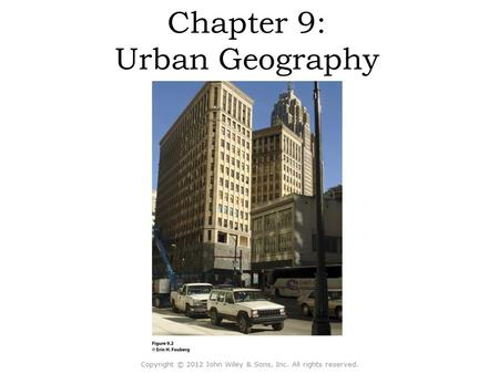 Chapter 9: Urban Geography Copyright © 2012 John Wiley & Sons, Inc. All rights reserved.