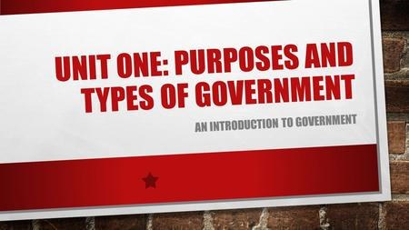 Unit One: Purposes and Types of Government