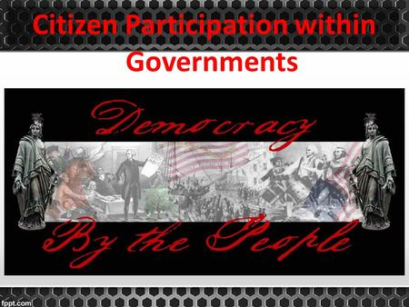 Citizen Participation within Governments. Federal (Federation) Power is divided between one central and several regional authorities.