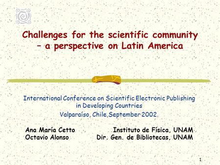 1 Challenges for the scientific community – a perspective on Latin America International Conference on Scientific Electronic Publishing in Developing Countries.