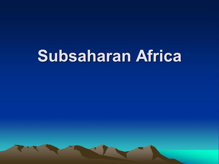 Subsaharan Africa. Africa is one of the largest continents Most sparsely populated and least visited Totals 11,685,000 square miles Size handicaps development.