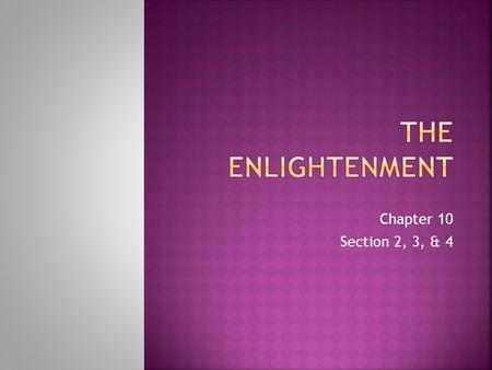 The Enlightenment Chapter 10 Section 2, 3, & 4.