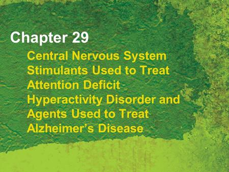 Chapter 29 Central Nervous System Stimulants Used to Treat Attention Deficit Hyperactivity Disorder and Agents Used to Treat Alzheimer's Disease.